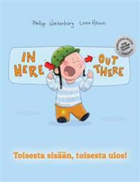 In Here, Out There! Toisesta Sisaan, Toisesta Ulos!: Children's Picture Book English-Finnish (Bilingual Edition/Dual Language)