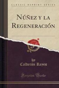 Nez y La Regeneracin (Classic Reprint)