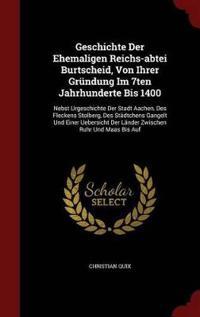 Geschichte Der Ehemaligen Reichs-Abtei Burtscheid, Von Ihrer Grundung Im 7ten Jahrhunderte Bis 1400