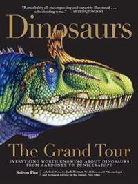 Dinosaurs - The Grand Tour: Everything Worth Knowing about Dinosaurs from Aardonyx to Zuniceratops