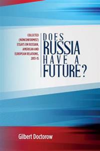 Does Russia Have a Future?: Collected (Nonconformist) Essays on Russian, American and European Relations, 2013-15