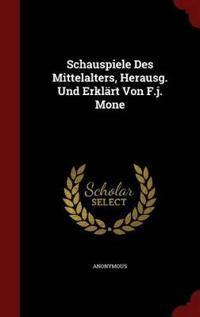 Schauspiele Des Mittelalters, Herausg. Und Erklart Von F.J. Mone