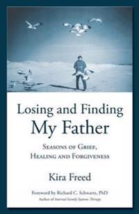 Losing and Finding My Father: Seasons of Grief, Healing and Forgiveness