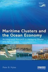 Maritime Clusters and the Ocean Economy: An Integrated Approach to Managing Coastal and Marine Space