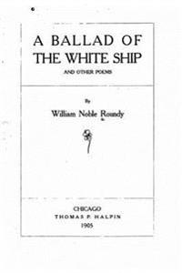 A Ballad of the White Ship, and Other Poems