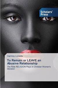 To Remain or Leave an Abusive Relationship