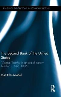The Second Bank of the United States: Central Banker in an Era of Nation-Building, 1816 1836