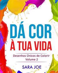 Da Cor a Tua Vida: Desenhos Unicos de Colorir Volume 2