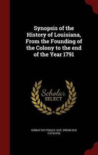 Synopsis of the History of Louisiana, from the Founding of the Colony to the End of the Year 1791
