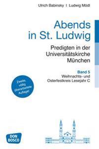 Abends in St. Ludwig, Predigten in der Universitätskirche München Bd. 5. Erweiterte Neuausgabe