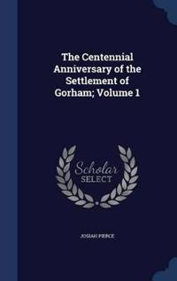 The Centennial Anniversary of the Settlement of Gorham; Volume 1