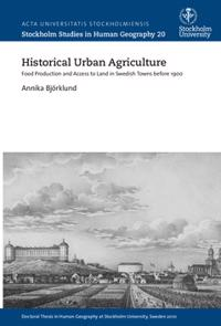 Historical urban agriculture : food production and access to land in swedish towns before 1900