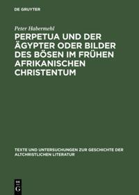 Perpetua und der Agypter oder Bilder des Bosen im fruhen afrikanischen Christentum
