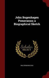 John Bugenhagen Pomeranus; A Biographical Sketch