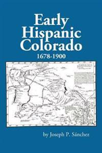 Early Hispanic Colorado 1678-1900