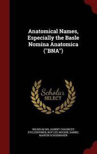 Anatomical Names, Especially the Basle Nomina Anatomica (Bna)