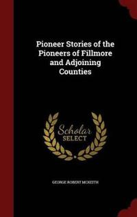 Pioneer Stories of the Pioneers of Fillmore and Adjoining Counties