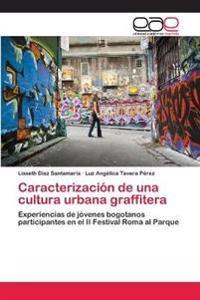 Caracterizacion de Una Cultura Urbana Graffitera