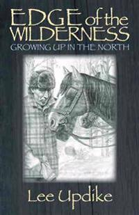 Edge of the Wilderness: Growing Up in the North