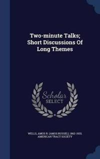 Two-Minute Talks; Short Discussions of Long Themes