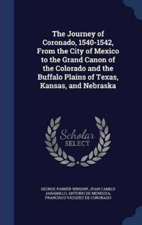 The Journey of Coronado, 1540-1542, from the City of Mexico to the Grand Canon of the Colorado and the Buffalo Plains of Texas, Kansas, and Nebraska