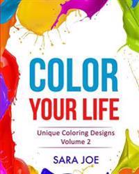 Color Your Life: Unique Coloring Designs Volume 2