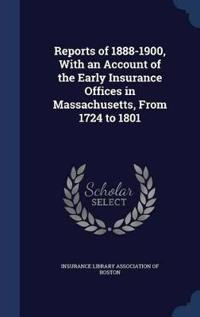 Reports of 1888-1900, with an Account of the Early Insurance Offices in Massachusetts, from 1724 to 1801