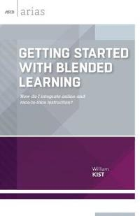 Getting Started with Blended Learning: How Do I Integrate Online and Face-To-Face Instruction?
