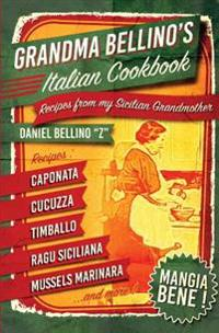 Grandma Bellino's Italian Cookbook: Recipes from My Sicilian Grandmother