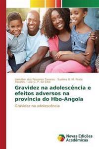 Gravidez Na Adolescencia E Efeitos Adversos Na Provincia Do HBO-Angola