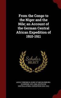 From the Congo to the Niger and the Nile; An Account of the German Central African Expedition of 1910-1911