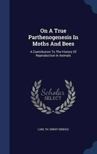 On a True Parthenogenesis in Moths and Bees