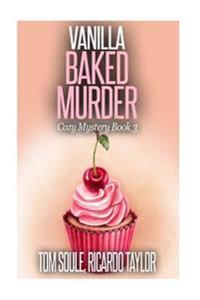 Vanilla Baked Murder: Cozy Mystery Book 3