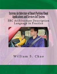 Systems Architecture of Smart Parking Cloud Applications and Services Iot System: SBC Architecture Description Language in Practice