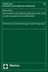 Das Verhaltnis Des Arbeitskampfrechts Zu Art. 12 Gg Und Den Europaischen Grundfreiheiten: Am Beispiel Von Arbeitskampfen Gegen Standortverlagerungen