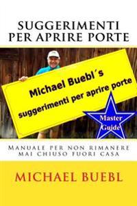 Michael Buebl's Suggerimenti Per Aprire Porte: Manuale Per Non Rimanere Mai Chiuso Fuori Casa