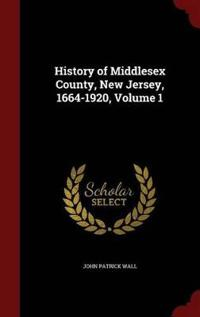 History of Middlesex County, New Jersey, 1664-1920; Volume 1