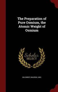 The Preparation of Pure Osmium, the Atomic Weight of Osmium