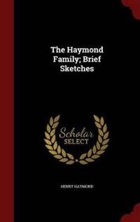 The Haymond Family; Brief Sketches