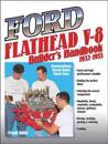 Ford Flathead V-8 Builders Hnbk 32-53: Restorations, Street Rods, Race Cars