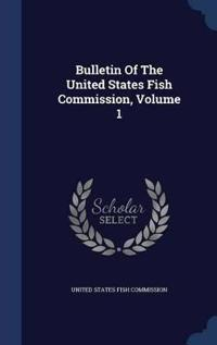 Bulletin of the United States Fish Commission; Volume 1