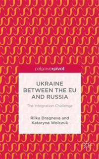 Ukraine Between the EU and Russia