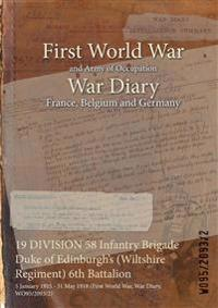 19 DIVISION 58 Infantry Brigade Duke of Edinburgh's (Wiltshire Regiment) 6th Battalion : 5 January 1915 - 31 May 1918 (First World War, War Diary, WO9