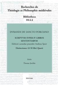 Durandi de Sancto Porciano. Scriptum Super IV Libros Sententiarum. Buch IV, DD. 43-50