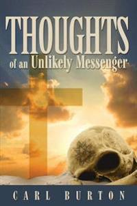 Thoughts of an Unlikely Messenger