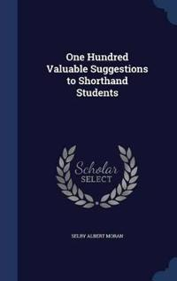 One Hundred Valuable Suggestions to Shorthand Students