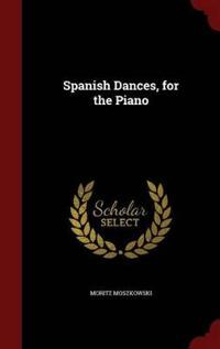 Spanish Dances, for the Piano