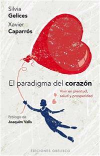 El Paradigma del Corazon: Vivir en Plenitud, Salud y Prosperidad = The Paradigm of the Heart
