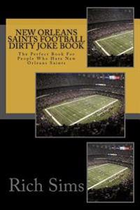 New Orleans Saints Football Dirty Joke Book: The Perfect Book for People Who Hate New Orleans Saints