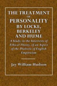 The Treatment of Personality by Locke, Berkeley and Hume: A Study in the Interest of Ethical Theory, of an Aspect of the Dialetic of English Empiricis